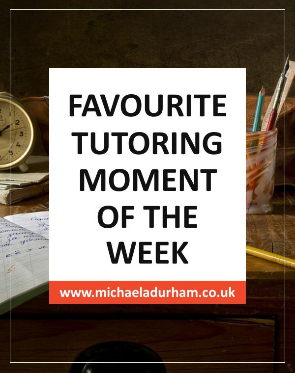 Favourite Tutoring Moment of the Week - Michaela Durham: Tutor & Counsellor